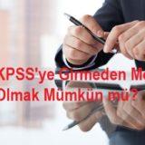KPSS'ye Girmeden Memur Olmak Mümkün mü?